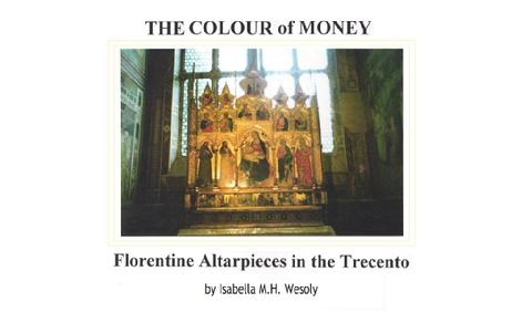 The Colour of Money, Florentine Altarpieces of the Trecento. Academic paper by Isabella M H Wesoly, BA Hons